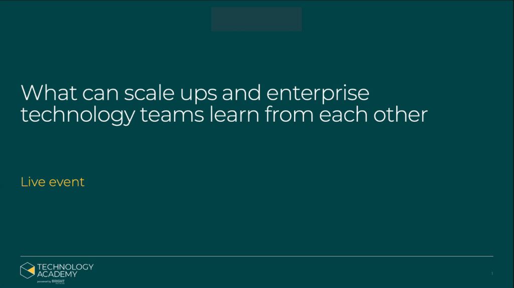 A green title slide from the panel with the heading 'What scale-ups and enterprise technology teams can learn from each other'. It also says 'live event' and 'Bright Network'
