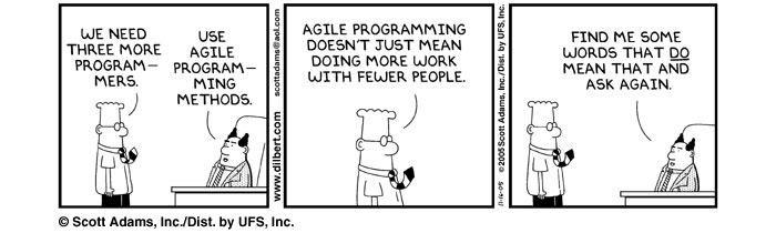 A Dilbert cartoon strip where the punchline is that a digital project manager thinks Agile means doing more work with less people.