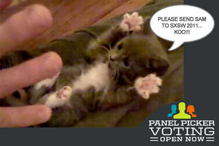 A montage of the Surprised Kitty and the SXSW Panel Picker logo with the kitty saying Please send Sam to SXSW 2011 KOO!!
